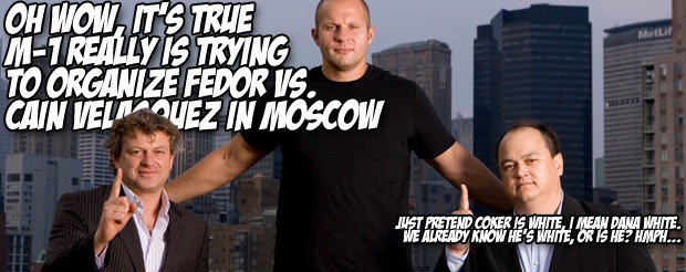 Oh wow, it's true. M-1 really is trying to organize Fedor vs. Cain Velasquez in Moscow
