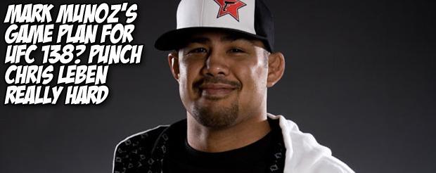 Mark Munoz's game plan for UFC 138? Punch Chris Leben really hard