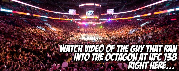 Watch video of the guy that ran into the Octagon at UFC 138 right here…