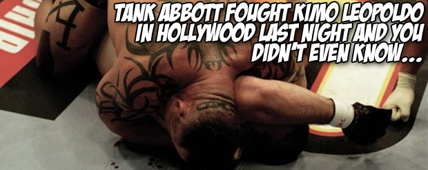 Tank Abbott fought Kimo Leopoldo in Hollywood last night and you didn't even know…
