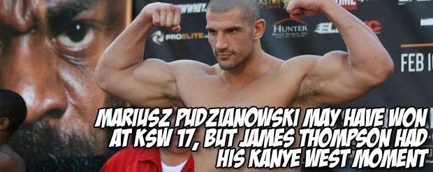 Mariusz Pudzianowski may have won at KSW 17, but James Thompson had his Kayne West moment