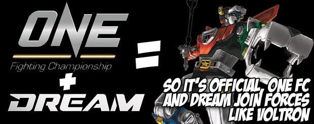 So it's official, ONE FC and DREAM join forces like Voltron