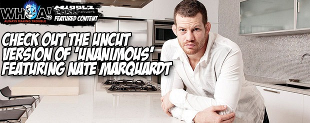 Check out the uncut version of 'Unanimous' featuring Nate Marquardt