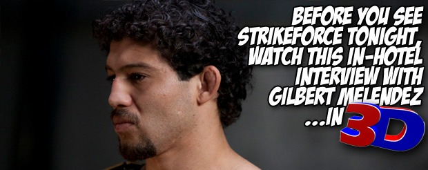 Before you watch Strikeforce tonight, watch this in-hotel interview with Gilbert Melendez…in 3-D!