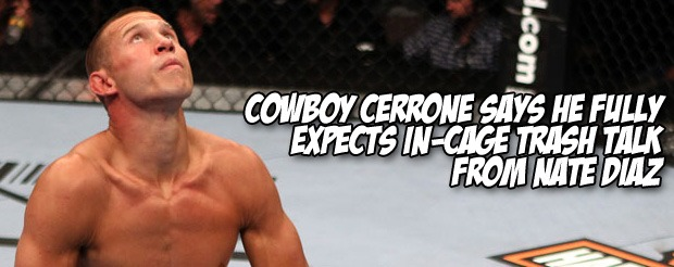 Cowboy Cerrone says he fully expects in-cage trash talk from Nate Diaz