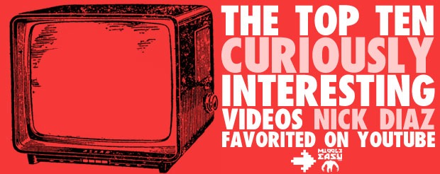 The Top Ten Curiously Interesting Videos Nick Diaz has Favorited on YouTube