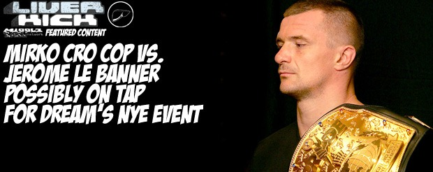Mirko Cro Cop vs. Jerome Le Banner possibly on tap for DREAM's NYE event