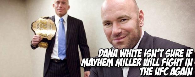 Dana White isn't sure if Mayhem Miller will fight in the UFC again