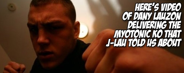 Here's video of Dany Lauzon delivering the myotonic KO that J-Lau told us about