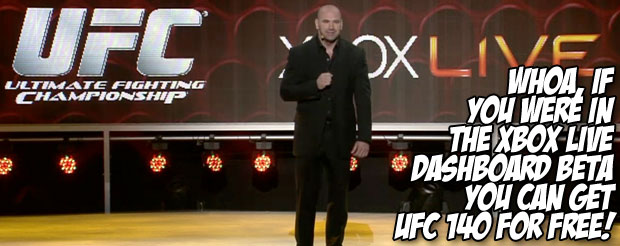 Whoa, if you were in the Xbox Live Dashboard Beta you can get UFC 140 for free!