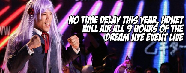 No time delay this year, HDNet will air ALL 9 hours of the DREAM NYE event LIVE
