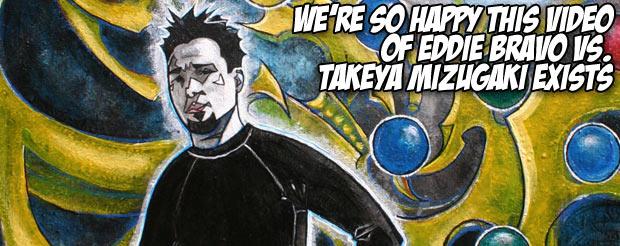 We're so happy this video of Eddie Bravo vs. Takeya Mizugaki exists
