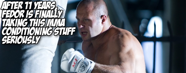 After 11 years, Fedor is finally taking this MMA conditioning stuff seriously