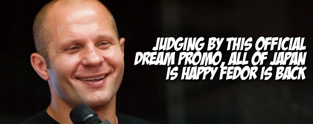Judging by this official Dream promo, all of Japan is happy Fedor is back