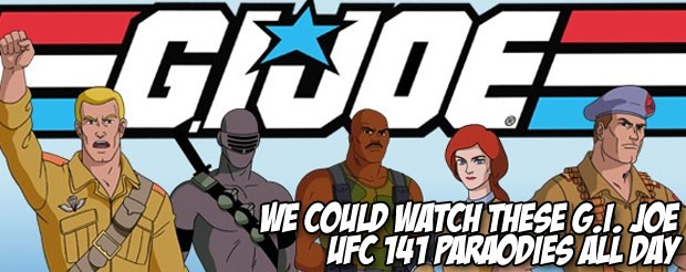 We could watch these G.I. Joe UFC 141 paraodies all day
