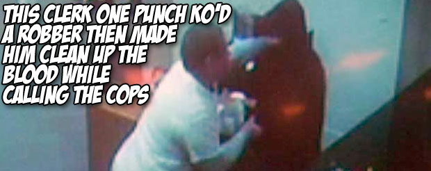 This clerk one punch KO'd a robber then made him clean up the blood while calling the cops