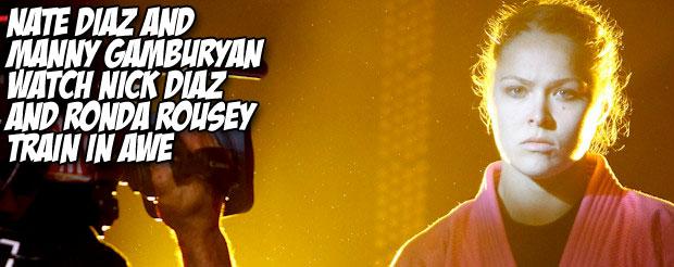 Nate Diaz and Manny Gamburyan watch Nick Diaz and Ronda Rousey train in awe