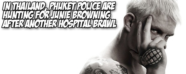In Thailand, Phuket Police are hunting for Junie Browning after ANOTHER hospital brawl
