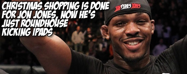 Christmas shopping is done for Jon Jones, now he's just roundhouse kicking iPads