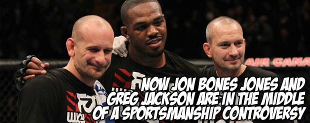 Now Jon Bones Jones and Greg Jackson are in the middle of a sportsmanship controversy