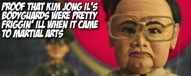 Proof that Kim Jong Il's bodyguards were pretty friggin' ill when it came to martial arts