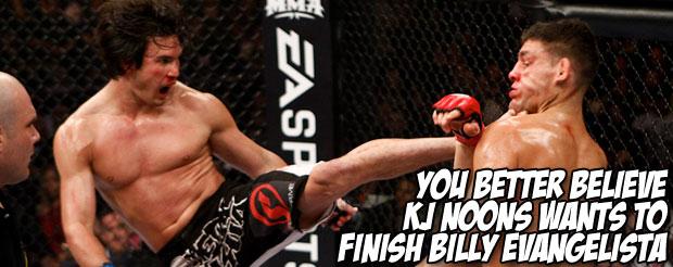 You better believe KJ Noons wants to finish Billy Evangelista