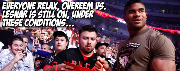 Everyone relax, Overeem vs. Lesnar is STILL on, but under these conditions…