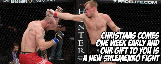 Christmas comes one week ear;y and our gift to you is a new Shlemenko fight