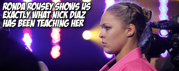 Ronda Rousey shows us exactly what Nick Diaz has been teaching her