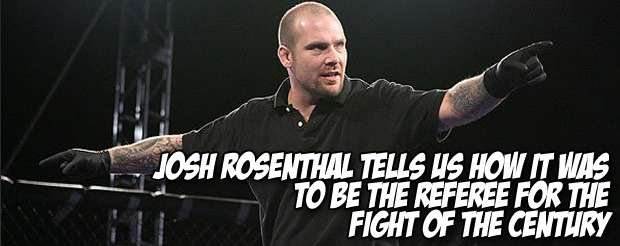 Josh Rosenthal tells us how it was to be the referee for the fight of the century