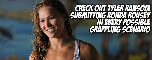 Check out Tyler Ransom submitting Ronda Rousey in every possible grappling scenario