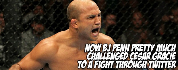 Now BJ Penn pretty much challenged Cesar Gracie to a fight through Twitter