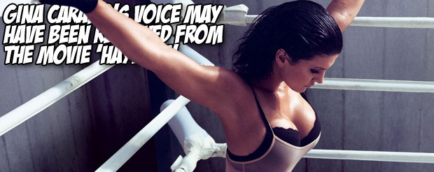Gina Carano's voice may have been removed from the movie 'Haywire'