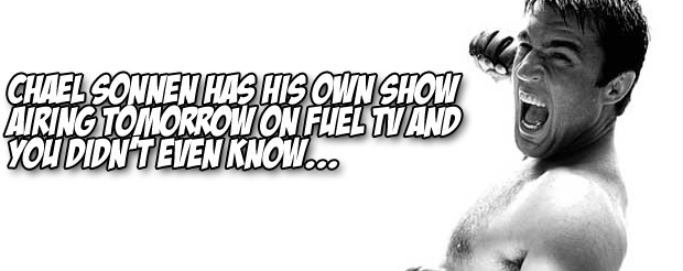 Chael Sonnen has his own show airing tomorrow on Fuel TV and you didn't even know…