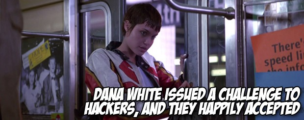 Dana White issued a challenge to hackers, and they happily accepted