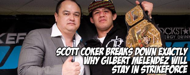 Scott Coker breaks down exactly why Gilbert Melendez will stay in Strikeforce