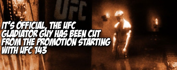 It's official, the UFC gladiator guy has been cut from the promotion starting with UFC 143
