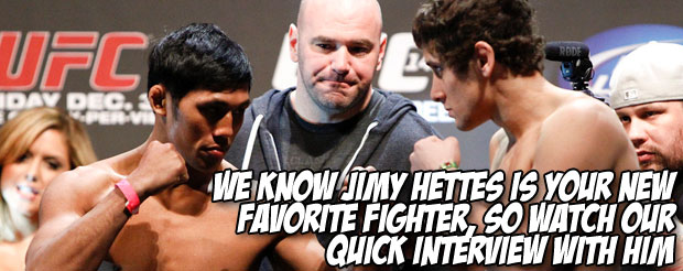 We know Jimy Hettes is your new favorite fighter, so watch our quick interview with him