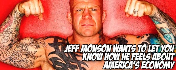 Jeff Monson wants to let you know how he feels about America's economy
