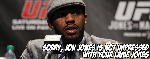 Sorry, Jon Jones is not impressed with your lame jokes