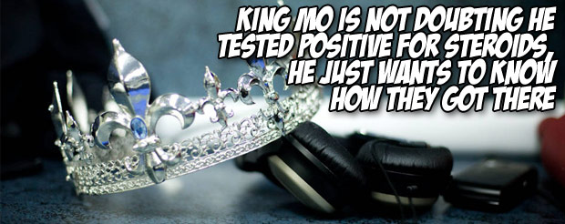 King Mo is not doubting he tested positive for steroids, he just wants to know how they got there