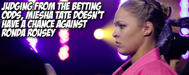 Judging from the betting odds, Miesha Tate doesn't have a chance against Ronda Rousey