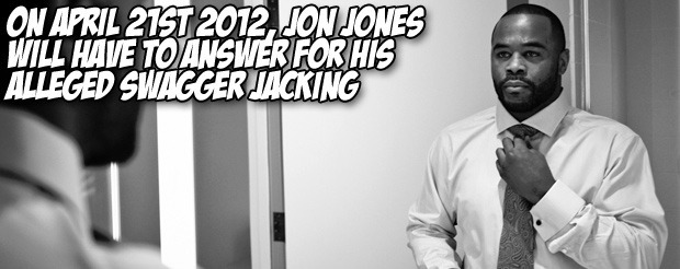 On April 21st 2012, Jon Jones will have to answer for his alleged swagger jacking