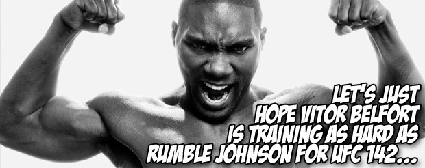Let's just hope Vitor Belfort is training as hard as Rumble Johnson for UFC 142…