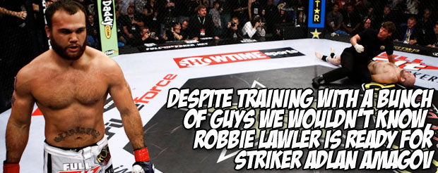 Despite training with a bunch of guys we wouldn't know, Robbie Lawler is ready for striker Adlan Amagov