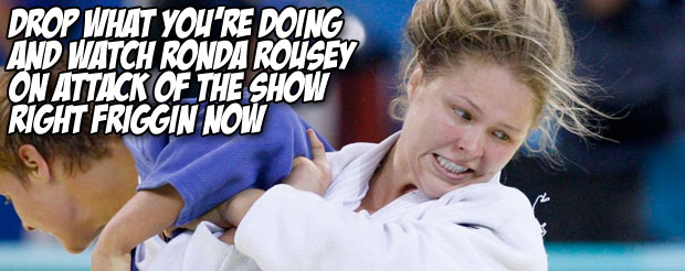 Drop what you're doing and watch Ronda Rousey on Attack of the Show right friggin now
