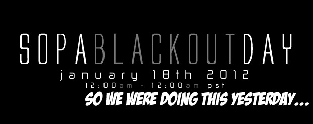 So we did the SOPA blackout yesterday…