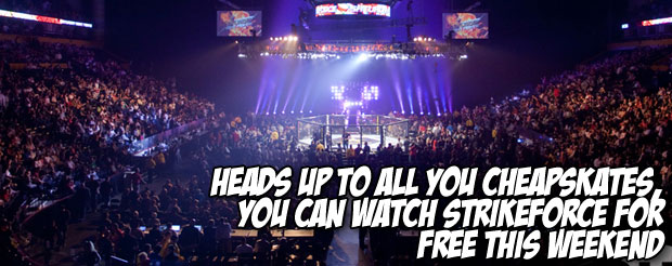 Heads up to all you cheapskates, you can watch Strikeforce for free this weekend
