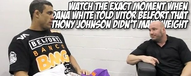 Watch the exact moment when Dana White told Vitor Belfort that Anthony Johnson didn't make weight