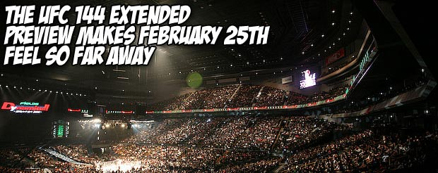 The UFC 144 extended preview makes February 25th feel so far away